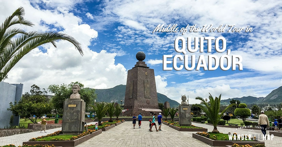 Standing At The Middle Of The World In Quito Ecuador Wander The Map - 12 cant miss sites in quito ecuador